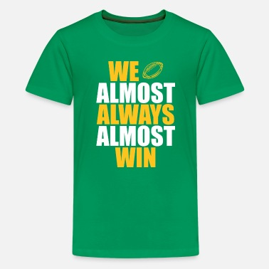 We Almost Always Win We Almost Always Almost Win Shirt American Footbal - Kids' Premium T-Shirt