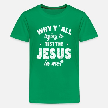 Why y all trying to test the jesus in me - Kids' Premium T-Shirt