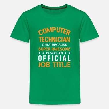 Computer Computer Technician Only Because Super Awesome T S - Kids' Premium T-Shirt
