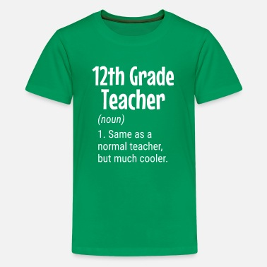 Grade 12th Grade Teacher Defintion, Funny Teacher - Kids' Premium T-Shirt