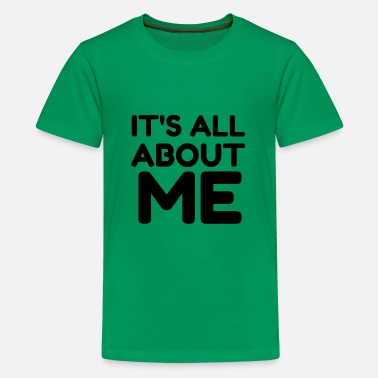 Feast Day IT S ALL ABOUT ME - Kids' Premium T-Shirt