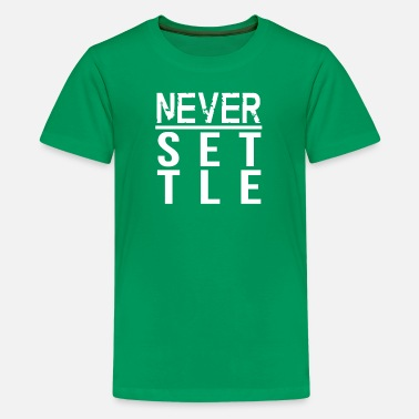 Never Settle - Kids' Premium T-Shirt