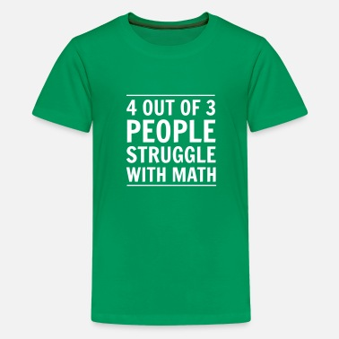 Quotes 4 out of 3 People Struggle with Math - Kids' Premium T-Shirt