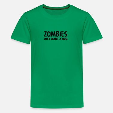 ZOMBIES JUST WANT A HUG - Kids' Premium T-Shirt