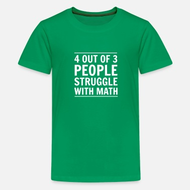 Funny Quotes 4 out of 3 People Struggle with Math - Kids' Premium T-Shirt