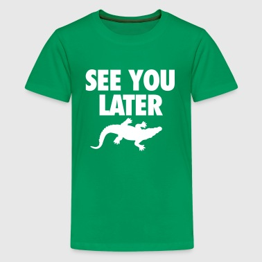 See You Later Alligator - Kids' Premium T-Shirt