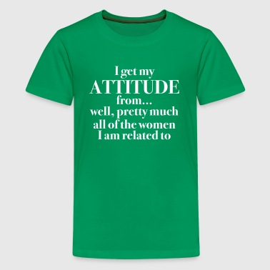 I Get my Attitude From… - Kids' Premium T-Shirt