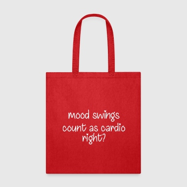 Mood Swings Count As Cardio Right - Tote Bag