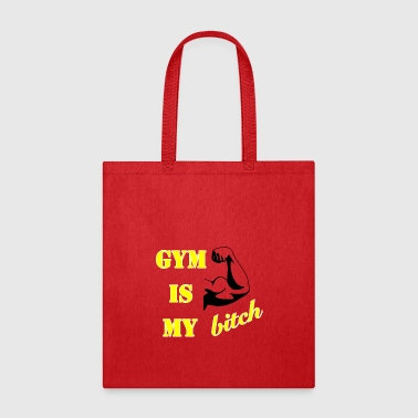 GYM IS MY BITCH - Tote Bag