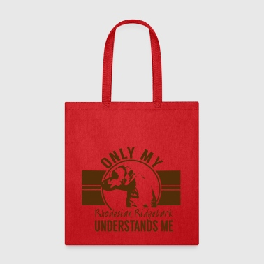 Only my Rhodesian Ridgeback understands me - Tote Bag