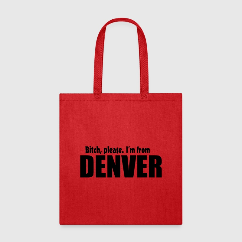 Bitch Please I'm From Denver Apparel - Tote Bag