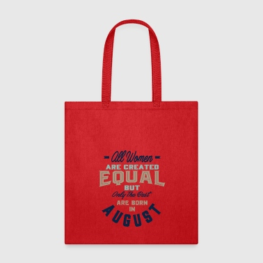 All Women The Best Are Born In August - Tote Bag
