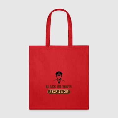BLACK OR WHITE A COP IS A COP - Tote Bag