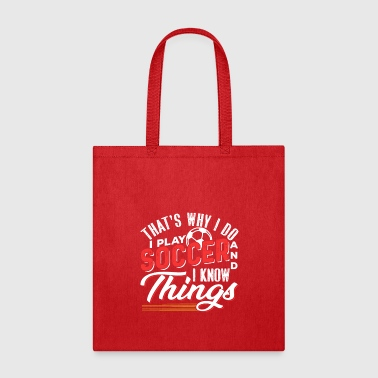 That's Why I Do I Play Soccer And I Know Things - Tote Bag