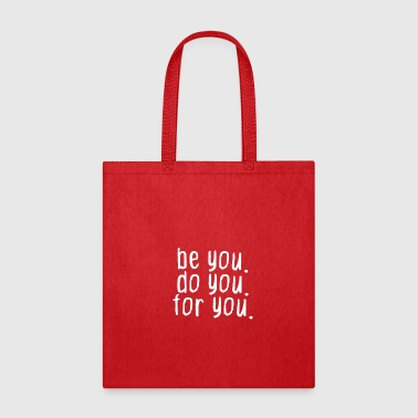 Be You Be you. Do you. For you. - Tote Bag