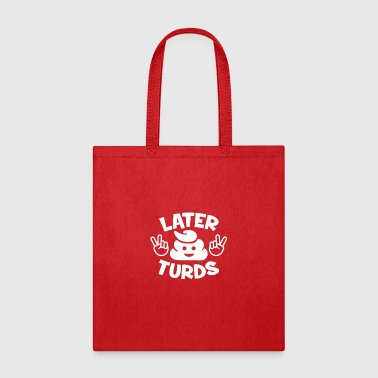 Turd Later Turds - Tote Bag