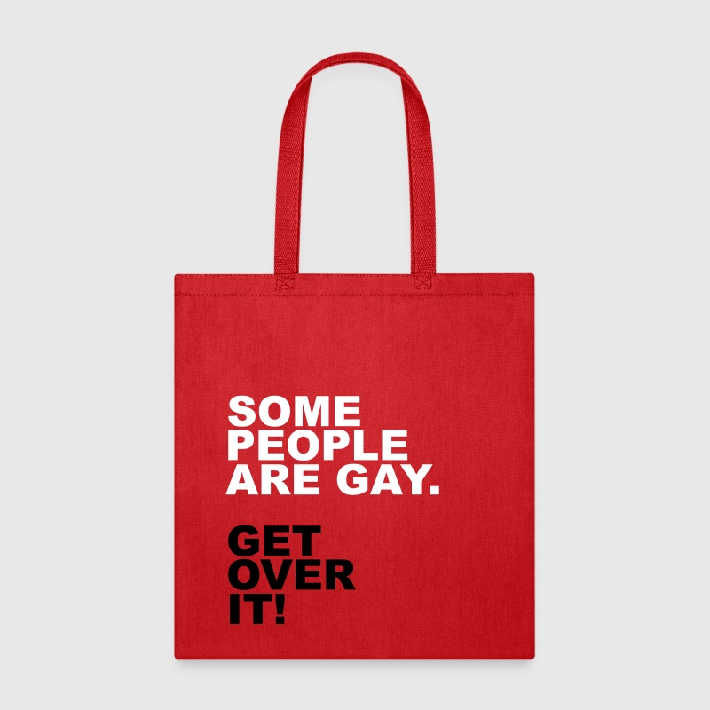 Some People Are Gay. Get Over It! - Tote Bag