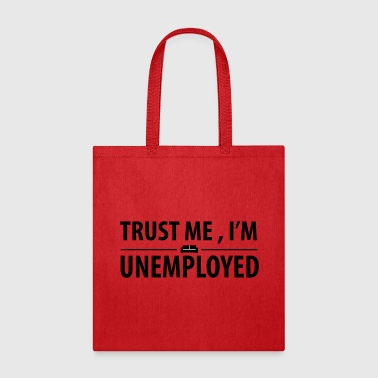 trust me I'm unemployed - Tote Bag