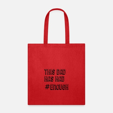 Enough This Dad Has Had #Enough Statement Gifts - Tote Bag