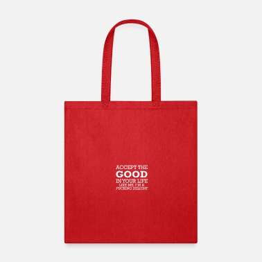 Fucky Accept the good in your life. Like me, I'm a fucki - Tote Bag
