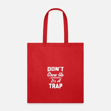 Up Don t Grow Up It s A Trap - Tote Bag
