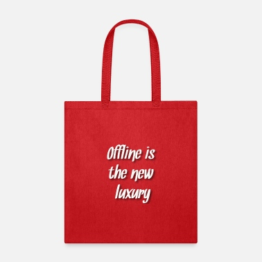 Offline is the new luxury - Tote Bag