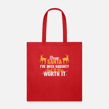 Naughty DEAR SANTA I VE BEEN NAUGHTY AND IT WAS WORTH IT - Tote Bag