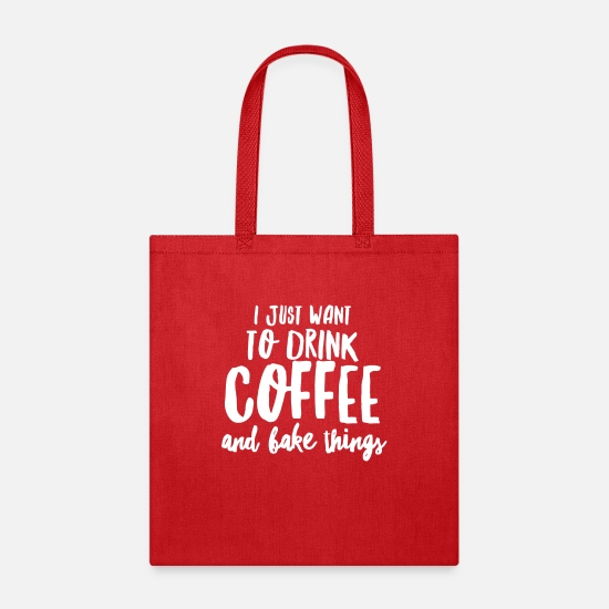 Chef Bags & Backpacks - I Just Want To Drink Coffee And Bake Things - Tote Bag red