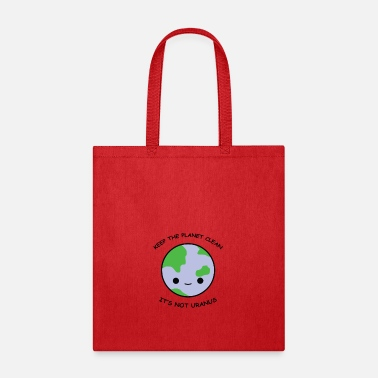 Clean What It Is Keep the planet clean - Tote Bag
