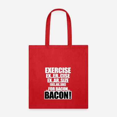 Exercise Exercise For Bacon - Tote Bag