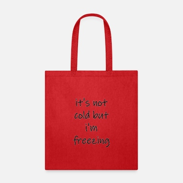 Cold its not cold but im freezing - Tote Bag
