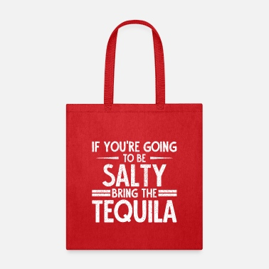 If You're Going To Be Salty Bring The Tequila - Tote Bag