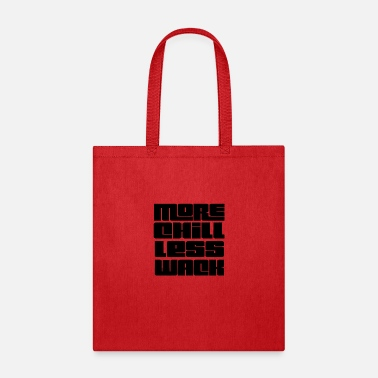More Chill Less Wack - Tote Bag