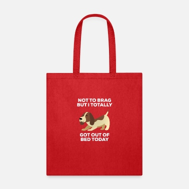 Funny Stretching Dog Totally Got Out of Bed Today - Tote Bag