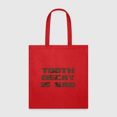 Tooth decay is bad - Tote Bag