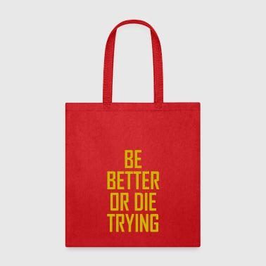 BE BETTER OR DIE TRYING - Tote Bag