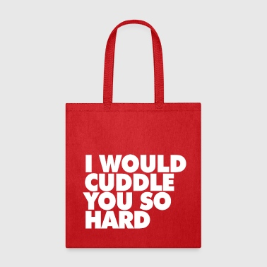 I WOULD CUDDLE YOU SO HARD - Tote Bag