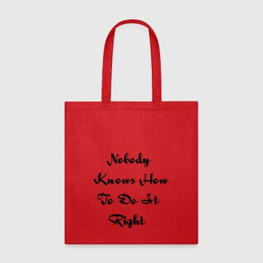 Nobody Knows How to do it Right - Tote Bag