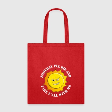 Someday I'll Die And Take Y'All With Me Gift - Tote Bag