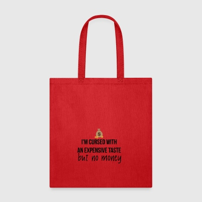 I am cursed with an expensive taste - Tote Bag