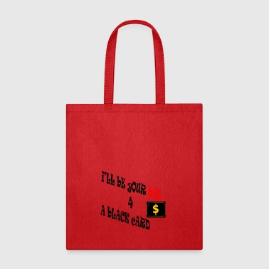 Be Your Bae For A Black Card - Tote Bag