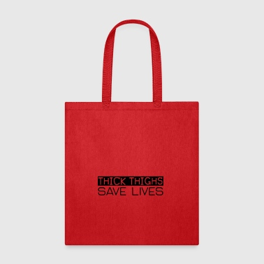 thick thighs save lives - Tote Bag