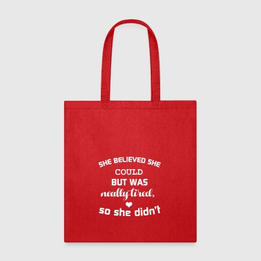 SHE BELIEVED SHE COULD BUT WAS NEALLY TIRED - Tote Bag