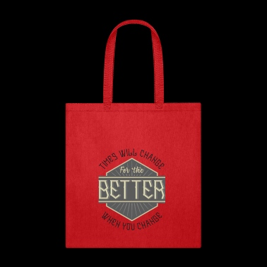 times will change for the better when you change - Tote Bag