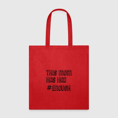 This Mom Has Had #Enough Statement Gifts - Tote Bag