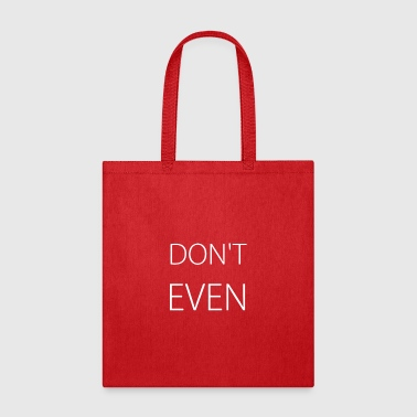 DON T EVEN - Tote Bag
