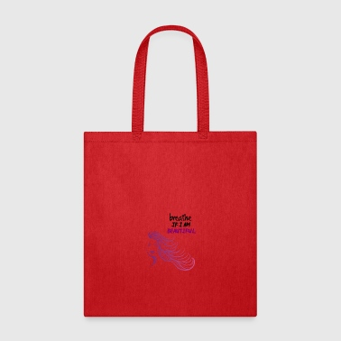 Breathe If I am beautiful - Tote Bag