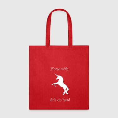 Horse with dick on head - funny quote unicorn - Tote Bag