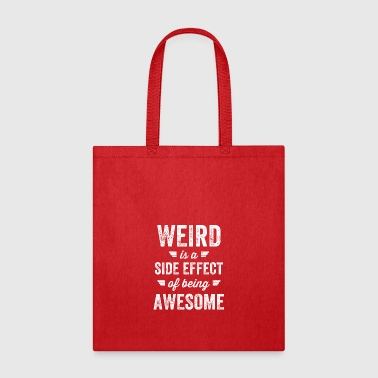 weird is a side effect of being awesome - Tote Bag