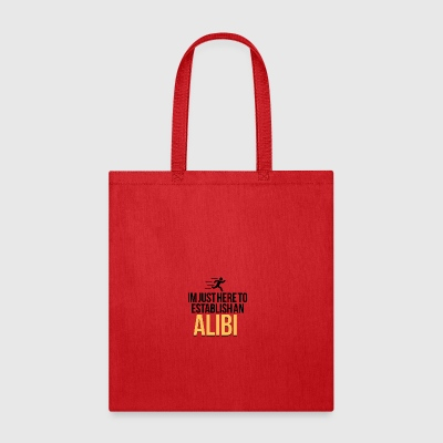 I am just here to establish an alibi - Tote Bag
